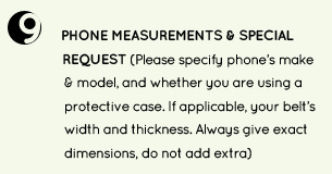 9. please specify your phones make and model and dimensions, and any special request you may have