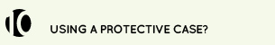10. are you using a protective case?