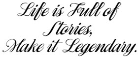 Life is full of stories. Make it Legendary.